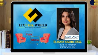 LexTalk World talks to Ms. Elham Sardi (Principal at Sadri Law, PC.)