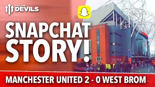 Snapchat Story | Manchester United 2-0 West Bromwich Albion | FTDevils