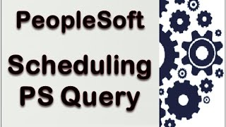 PeopleSoft PS Query - Scheduling