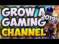 How To GROW A GAMING Channel 2019! 🎮 Grow Your Channel FAST & EASY (Beginners Guide)
