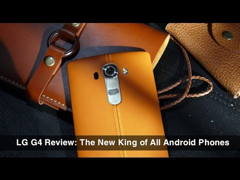 LG G4 Review: The New King of All Android Phones