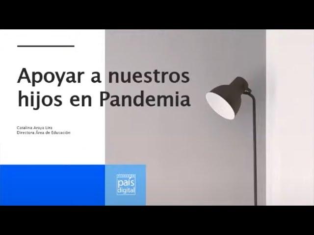 Webinar País Digital: Apoyemos a nuestros hijos en pandemia - Pumahue Chicureo