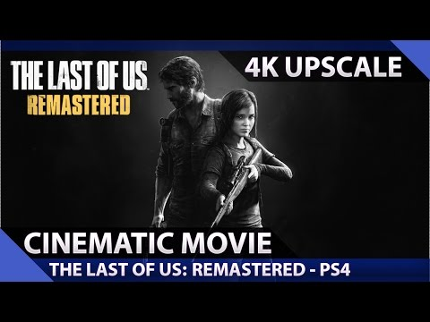 The Last Of Us: Remastered - Cinematic Movie (4K Ultra HD)