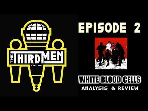 Episode 2 - White Blood Cells: Album Analysis and Review