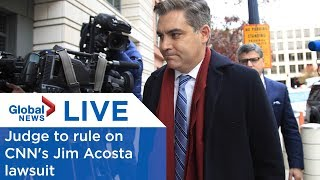 LIVE: Judge expected to rule on CNN's Jim Acosta lawsuit against Trump administration