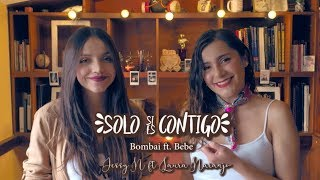 Solo si es contigo - Bombai ft. Bebe (Cover Jessy N ft. Laura Naranjo)