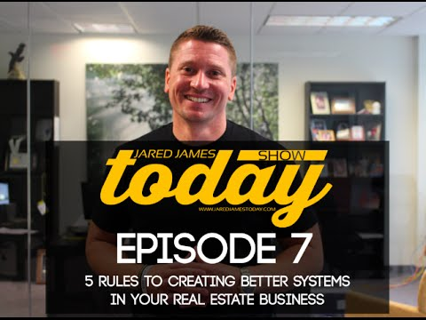 5 Rules for Creating Systems in Your Real Estate Business |#JaredJamesTodayShow| 007