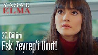 Eski Zeynep'i unut! - Yasak Elma 27. Bölüm
