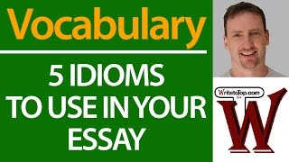 5 Idioms to Use in Your IELTS TOEFL Essay