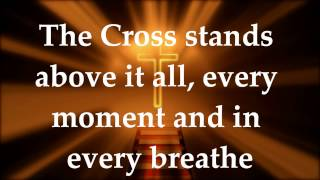 The Cross Stands - Worship Central - Lyrics
