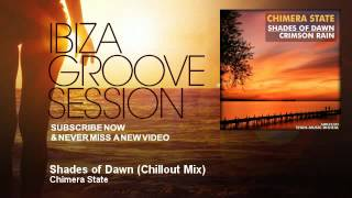 Chimera State - Shades of Dawn - Chillout Mix - IbizaGrooveSession