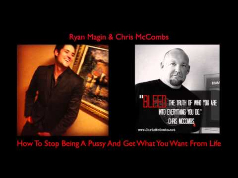 Ryan Magin & Chris McCombs - How To Stop Being A Pussy And Get What You Want From Life