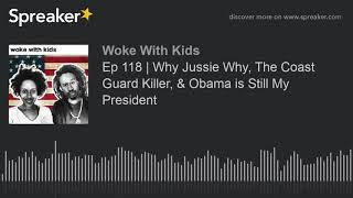 Ep 118 | Why Jussie Why, The Coast Guard Killer, & Obama is Still My President