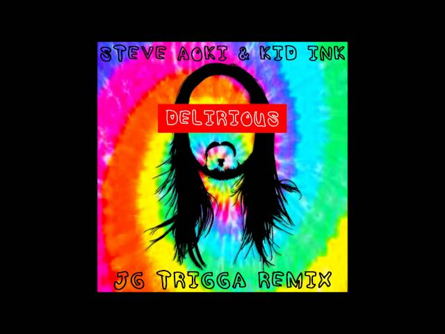 Steve Aoki f/ Kid Ink - Delirious (JG Trigga Remix)