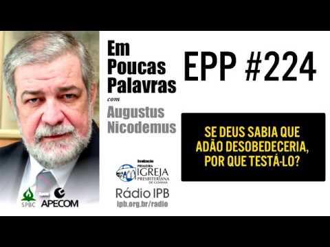 EPP #224 | SE DEUS SABIA QUE ADÃO DESOBEDECERIA, POR QUE TESTÁ-LO? - AUGUSTUS NICODEMUS