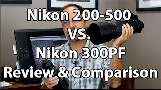 Nikon 200-500 vs Nikon 300 PF - A Review And Comparison