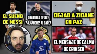 🤬ZIDANE EXPLOTA. DEJADLE EN PAZ · MENSAJE de ERIKSEN · SUEÑO de MESSI · WERNER al MADRID · FICHAJES