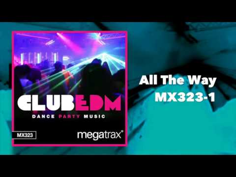 Megatrax Music: All The Way, track 1 from (MX323) Club EDM: Dance Party Music