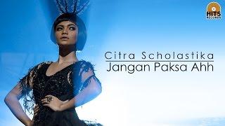 Citra Scholastika - Jangan Paksa Ahh [Official Music Video] Mp3