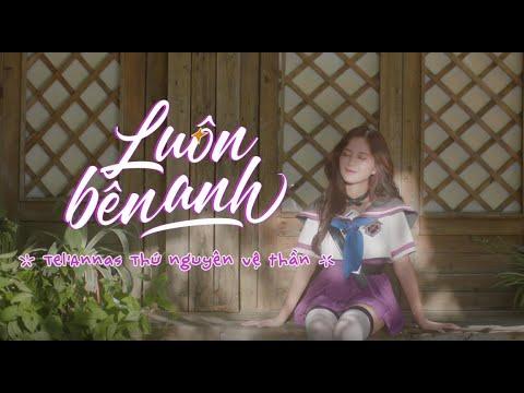 LUÔN BÊN ANH - TEL'ANNAS X LENA - OFFICIAL MV
