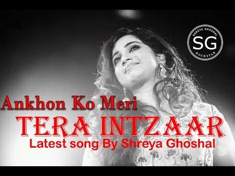 Tera Intzaar Latest Song By Shreya Ghoshal 2018
