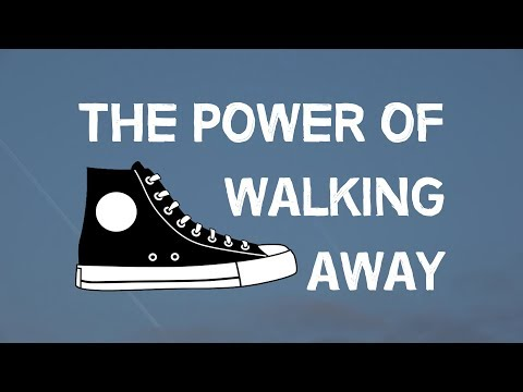 The Power Of Walking Away