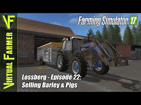 Let's Play Farming Simulator 17 - Lossberg, Episode 22: Selling Barley & Pigs