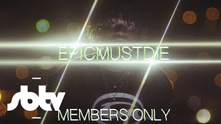 EPICMUSTDIE | MEMBERS ONLY [Music Video]: SBTV