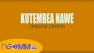 Kutembea Nawe - Kikuyu Cover (OFFICIAL VIDEO)