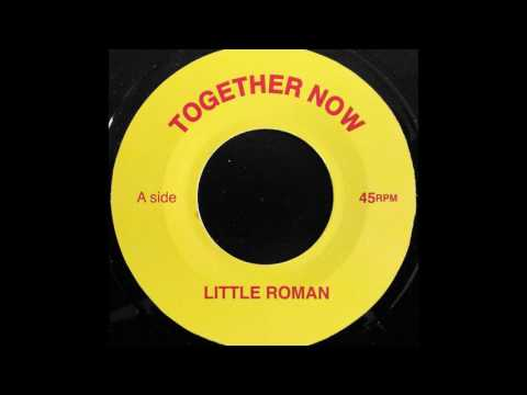 LITTLE ROMAN - Together Now [1973]