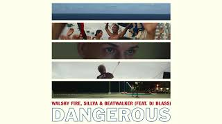 Walshy Fire, Sillva & Beatwalker - Dangerous (Feat. DJ Blass) (Official Audio)