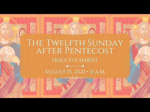 8/15/21: 9 a.m. | The 12th Sunday after Pentecost at Saint Paul's Episcopal Church, Chestnut Hill