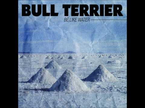 BULL TERRIER - Be Like Water (2014 - Full LP)