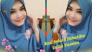 Yulia Yasmin ~ Kau Selalu Dihatiku
