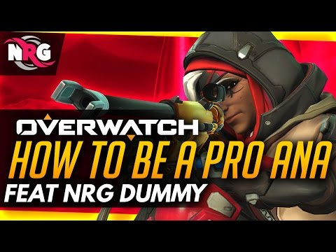 Overwatch | How To Be A Pro Ana -  Tips & Tricks Ft NRG Dummy