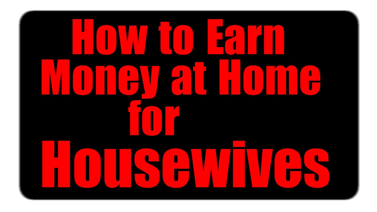 How can a housewife earn money
