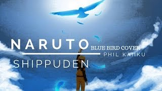 「Blue Bird 」 ~ Naruto Shippuden Opening 3 ENGLISH Cover! 【Phil Kaiiku】