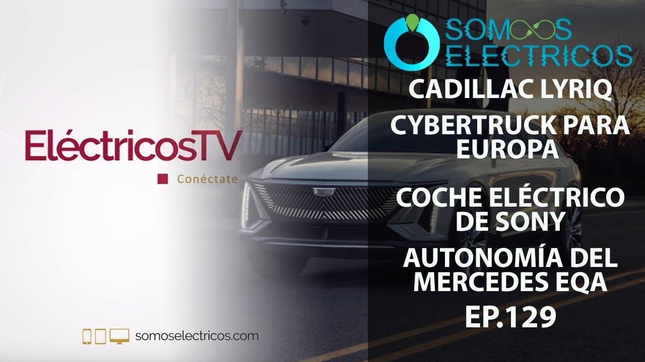 Nuevo Cadillac LYRIQ, CyberTruck para Europa, Autonomía Mercedes-Benz EQA y más | ETV129