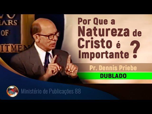 Por que a natureza de Cristo é importante? - DUBLADO - Pr. Dennis Priebe