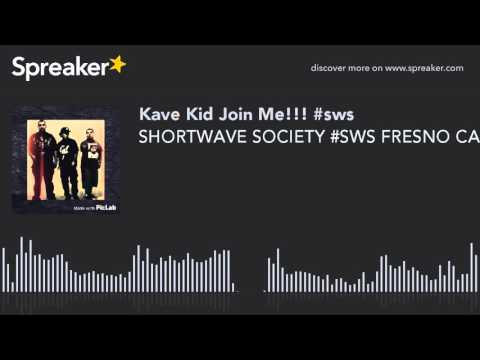 SHORTWAVE SOCIETY #SWS FRESNO CA WITH KAVE KID AND WESTDOT FIND US ON FACEBOOK AND YOUTUBE AT SHORTW