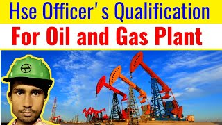 Hse Officer's Qualification for Oil and Gas Plant