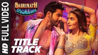 Badri Ki Dulhania (Title Track) Full Video Song |  Varun, Alia, Tanishk, Neha, Monali, Ikka