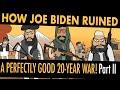 How Biden Ruined A Perfectly Good 20 Year War, Part II