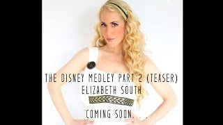 Disney Medley Part 2 (Teaser Trailer) - Elizabeth South