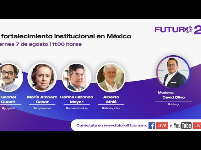 Foro: El Fortalecimiento Institucional de México