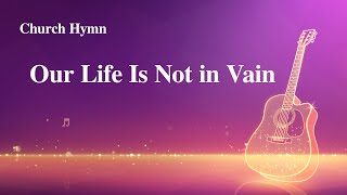 "New English Gospel Song With Lyrics | ""Our Life Is Not in Vain"""