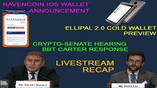 Crypto Hearing Recap response by BBT Carter | Ravencoin iOS Wallet | Ellipal Cold Wallet Preview