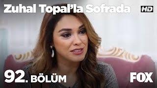Zuhal Topal'la Sofrada 92. Bölüm