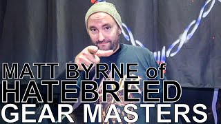Hatebreed's Matt Byrne - GEAR MASTERS Ep. 167