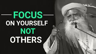 Focus on Yourself Not Others By Sadhguru || TGS